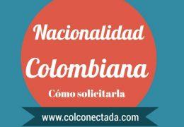 Cómo solicitar la nacionalidad Colombiana