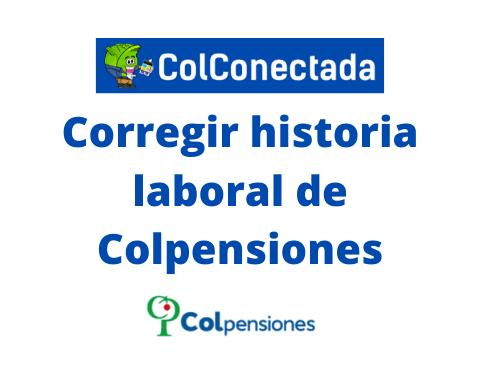 Corregir historia laboral de Colpensiones