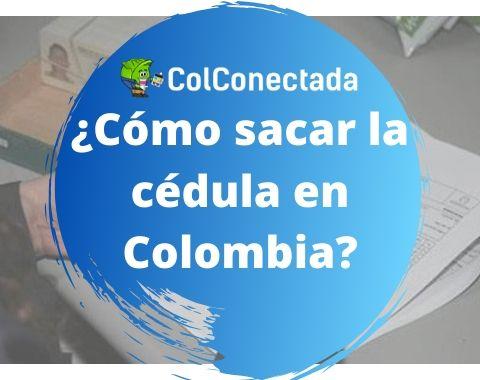 Cómo sacar la cédula en Colombia