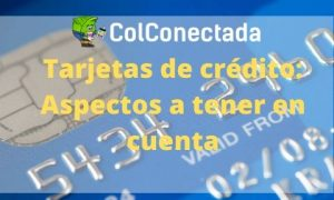 Tarjetas de crédito: Aspectos a tener en cuenta
