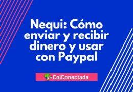 Nequi: Envio o recibo de dinero y uso con Paypal