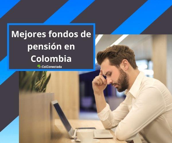 Mejores fondos de pensión en Colombia